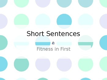 Fitness in First: Short Sentences 1