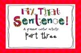Fix That Sentence Pt.3: A Grammar Center Activity