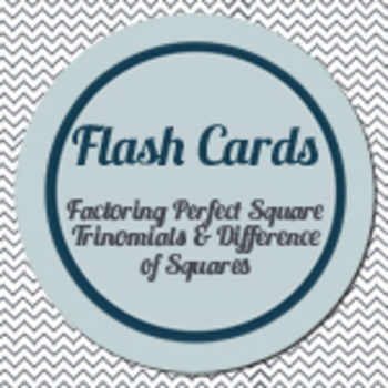 Flash Cards: Factoring Perfect Square Trinomials and Diffe
