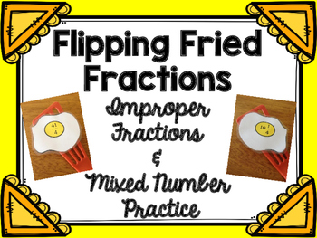 Flipping Fried Fractions - Improper Fractions & Mixed Numb
