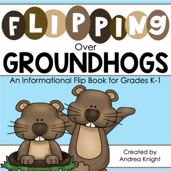 Flipping Over Groundhogs!  {An Informational Flip Book for