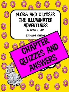 Flora and Ulysses Chapter Quizzes and Answers by Dianne Watson