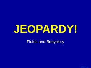 Fluids  - Jeopardy Review