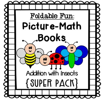 Foldable Fun: Picture-Math Books  {SUPER PACK} Addition wi