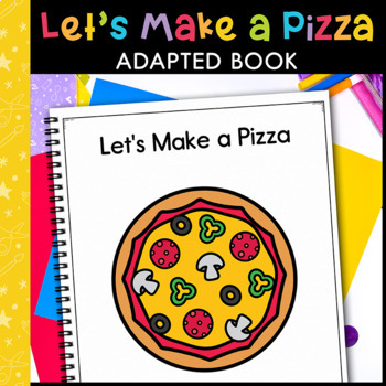Let's Make A Pizza: Adapted Book for Early Childhood Speci