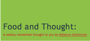Food and Thought:  A Free Weekly Newsletter!  CURRENT ISSUE
