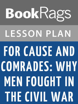 For Cause and Comrades: Why Men Fought in the Civil War Le
