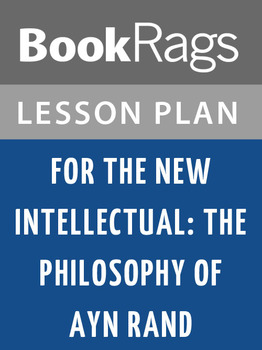 For the New Intellectual; the Philosophy of Ayn Rand Lesson Plans