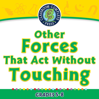 Force: Other Forces That Act Without Touching - MAC Gr. 5-8