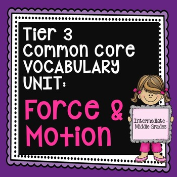 Force and Motion Vocabulary Unit {Tier 3, Common Core}