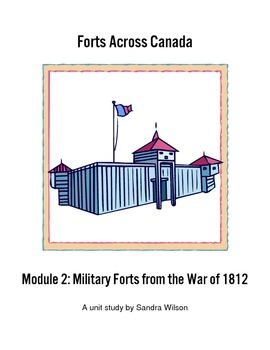 Forts Across Canada: Module 2: The War of 1812
