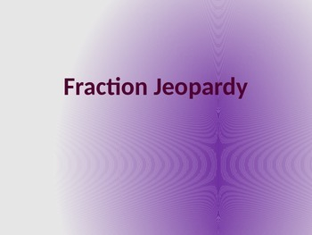 Fraction Jeopardy Review