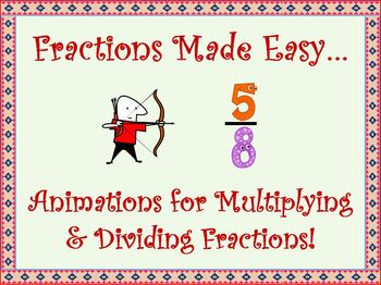 Fractions Made Easy!  Animations for Multiplying & Dividin