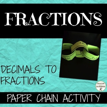 Convert between Decimals and Fractions Paper Chain Activity