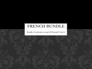 French BUNDLE : items to teach D'Accord 2 Unit 6