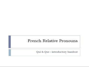 French Relative Pronouns : Qui & Que Introductory Handout