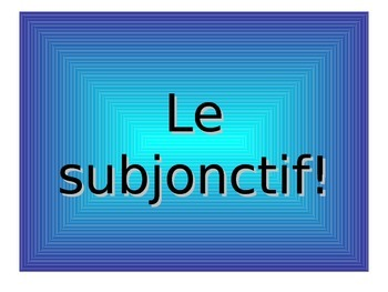 French Teaching Resources. The Subjunctive: Introduction.