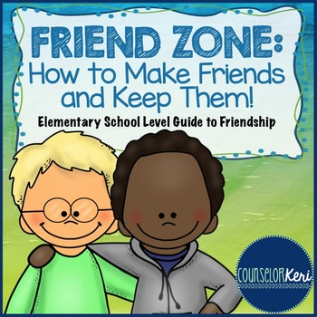 How to Make and Keep a Friend - For Elementary-Aged Students