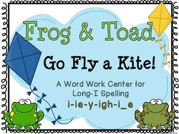 Frog & Toad Go Fly a Kite! Long-i Spelling Sort Word Work Center