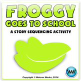 Froggy Goes to School: A Story Sequencing Activity