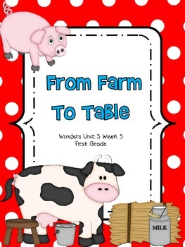 From Farm to Table - Wonders First Grade - Unit 3 Week 5