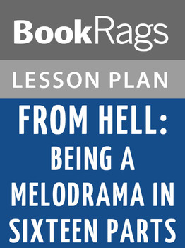 From Hell: Being a Melodrama in Sixteen Parts Lesson Plans