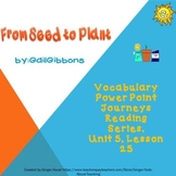 From Seed to Plant Vocabulary Power Point (Journeys Series)