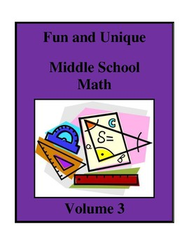 Fun and Unique Middle School Math - Volume 3, Activities a