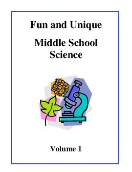 Fun and Unique Middle School Science Volume 1 - Activities