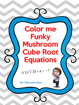Funky Color Me Mushroom.  Cube Root Equations