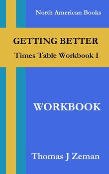 GETTING BETTER: Times Table Workbook I - Workbook