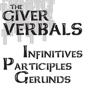 THE GIVER Verbals (Infinitives, Participles, Gerunds) Acti