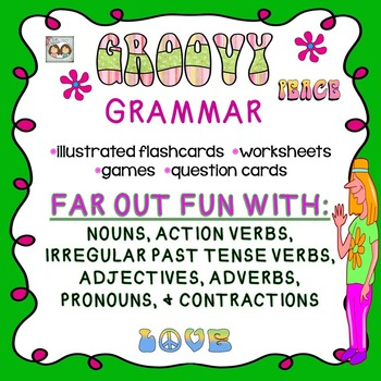 GROOVY GRAMMAR: NOUNS, VERBS, ADJECTIVES, ADVERBS, PRONOUN