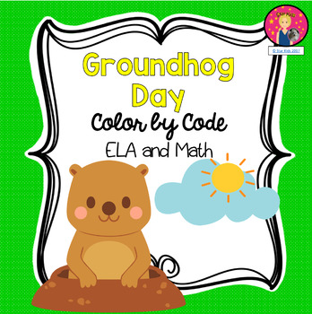 GROUNDHOG DAY Color by Code {ELA and Math}