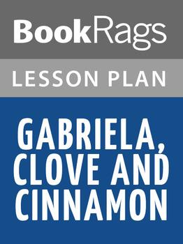 Gabriela, Clove and Cinnamon Lesson Plans