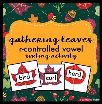R-Controlled Vowel Sort: Gathering Fall Leaves {AR, OR, IR