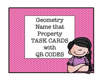 Geometry Name That Property Task Cards with QR Codes