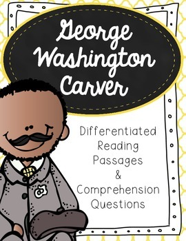 George Washington Carver Differentiated Reading Passages a