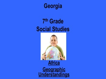 Georgia 7th Grade Standards Africa Geography PART 1 of 2