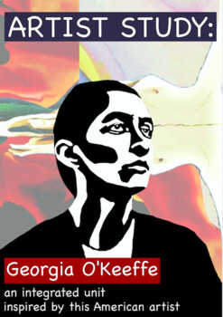 Artist Study:  Georgia O'Keeffe Complete Integrated Unit (