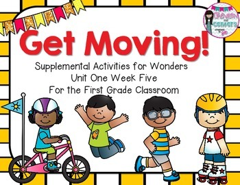 Get Moving- Supplemental Activities for Wonders Unit 1 Week 5