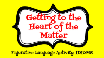 Getting to the Heart of the Matter (Figurative Language: IDIOMS)