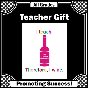 Gift for Teacher Appreciation Week ~ I Teach I Wine Quote Poster