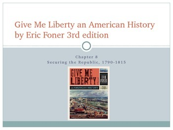 Give Me Liberty an American History: Chapter 8 PowerPoint