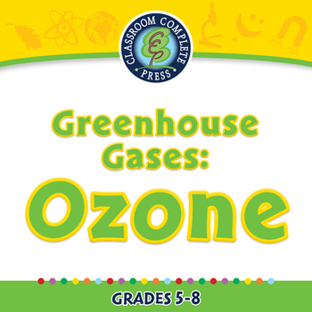 Global Warming CAUSES: Greenhouse Gases: Ozone - MAC Gr. 5-8