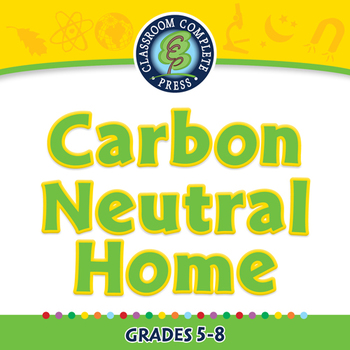 Global Warming REDUCTION: Carbon Neutral Home - PC Gr. 5-8