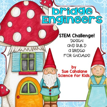 Gnome Engineers:Using Engineering to Design and Build Brid