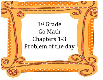 Go Math 1st Grade Chapters 1-3 Problem of the Day Workshee