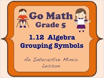 Go Math Interactive Mimio Lesson 1.12 Algebra - Grouping Symbols