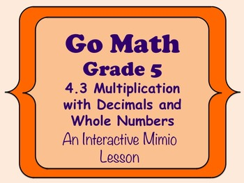 Go Math Interactive Mimio Lesson 4.3 Multiply with Decimal